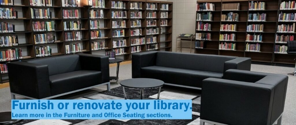 Furnish or renovate your library. Learn more in the Furniture and Office Seating sections